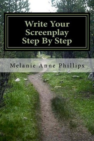 Write Your Screenplay Step By Step Melanie Anne Phillips