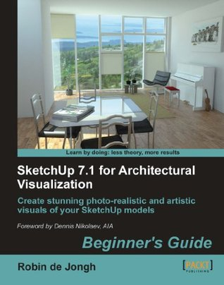 SketchUp 7.1 for Architectural Visualization: Beginners Guide  by  Robin de Jongh
