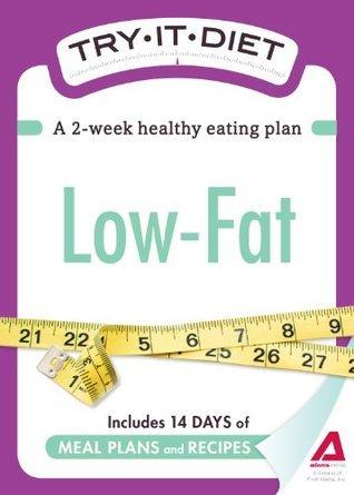 Try-It Diet: Low-Fat: A Two-Week Healthy Eating Plan  by  Adams Media