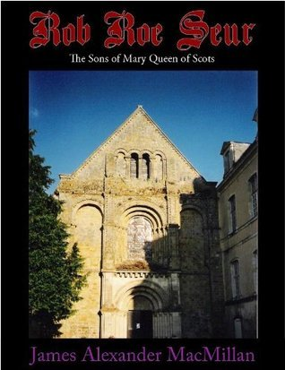 Rob Roe Seur The Sons of Mary Queen of Scots James A. MacMillan
