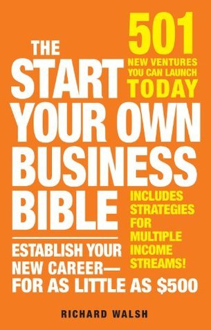 The Start Your Own Business Bible: 501 New Ventures You Can Launch Today  by  Richard J. Wallace