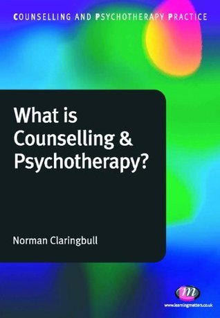 What is Counselling and Psychotherapy? (Counselling and Psychotherapy Practice Series) Norman Claringbull