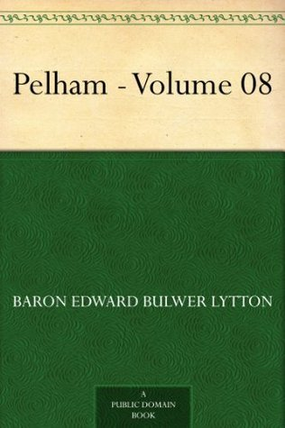 Pelham - Volume 08 Edward Bulwer-Lytton
