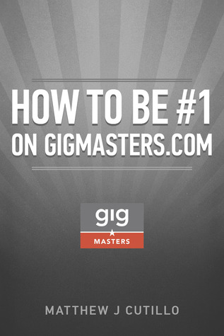 How to be #1 on GigMasters.com  by  Matthew J. Cutillo