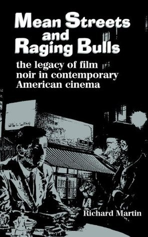 Mean Streets and Raging Bulls: The Legacy of Film Noir in Contemporary American Cinema Richard Martin