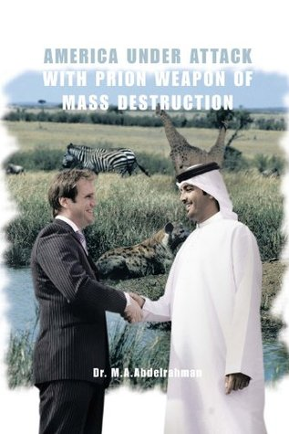 America Under Attack With Prion Weapon Of Mass Destruction  by  M.A. Abdelrahman