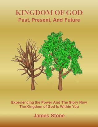 Kingdom of God: Past, Present, and Future Dr. James Stone