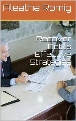Debt Free: Recover Debts Effective Strategies  by  Aleatha  Romig