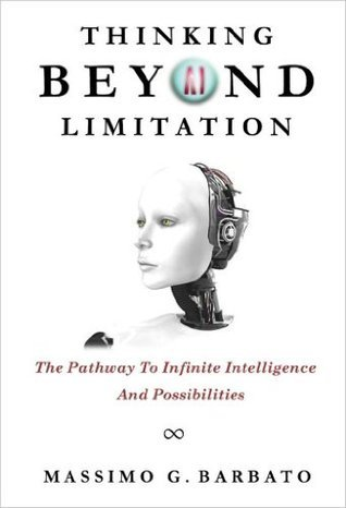 Thinking Beyond Limitation: The Pathway To Infinite Intelligence And Possibilities  by  Massimo Barbato