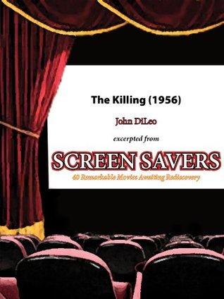 The Killing (1956): The Emergence of Stanley Kubrick John DiLeo