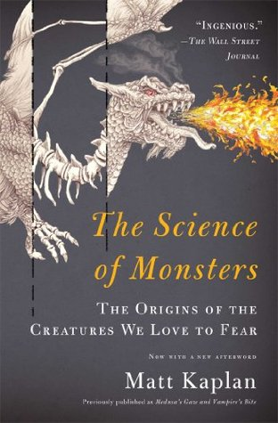 The Science of Monsters: The Origins of the Creatures We Love to Fear  by  Matt Kaplan