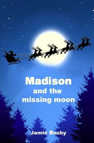 Madison And The Missing Moon Jamie Busby