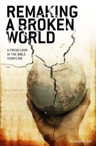 Remaking A Broken World Christopher Ash