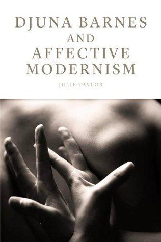 Djuna Barnes and Affective Modernism  by  Julie Taylor