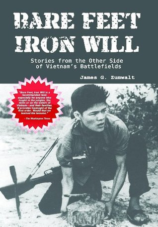 Bare Feet, Iron Will ~ Stories from the Other Side of Vietnams Battlefields  by  James Zumwalt