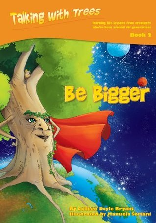 Be Bigger (Talking with Trees Book 2) Colleen Doyle Bryant