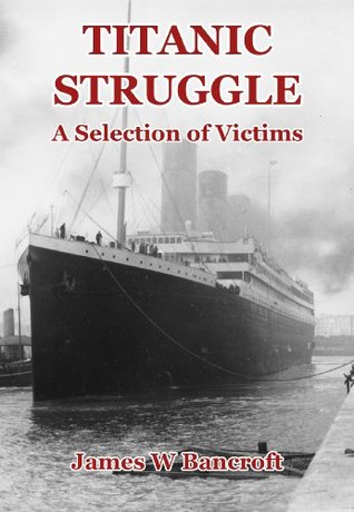 Titanic Struggle - A Selection of Victims  by  James W. Bancroft