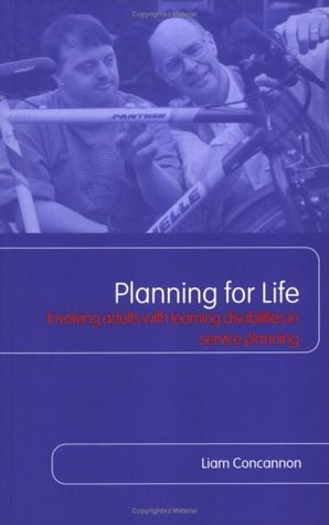 Planning For Life: Involving Adults with Learning Disabilities in Service Planning  by  Liam Concannon