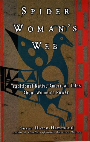 Spider Womans Web: Traditional Native American Tales About Womens Power  by  Susan Hazen-Hammond