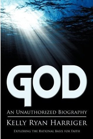 God: An Unauthorized Biography Kelly Ryan Harriger