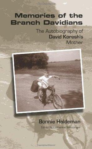 Memories of the Branch Davidians: The Autobiography of David Koreshs Mother Bonnie Haldeman