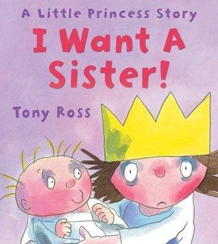I Want a Sister!  by  Tony Ross