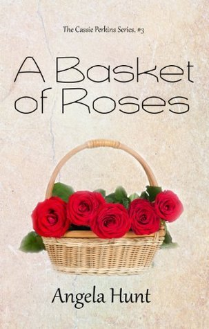 A Basket of Roses (The Cassie Perkins Series)  by  Angela Elwell Hunt