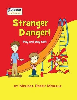 Stranger Danger: Play and Stay Safe - Splatter and Friends Melissa Moraja