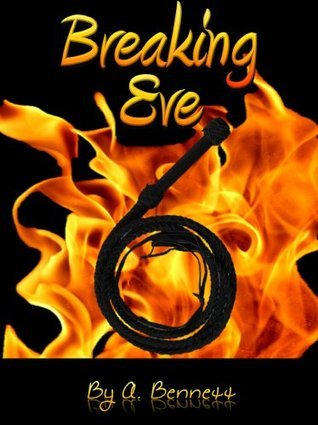 Breaking Eve (Office Sex Slave Erotica Series)  by  A. Bennett