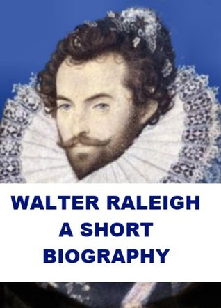 Sir Walter Raleigh - A Short Biography  by  John Knox Laughton