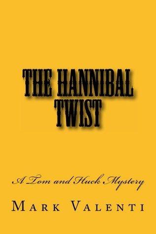 The Hannibal Twist - A Tom and Huck Mystery Mark Valenti