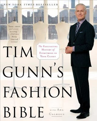 Tim Gunns Fashion Bible: The Fascinating History of Everything in Your Closet  by  Tim Gunn