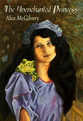 The Unenchanted Princess  by  Alex McGilvery