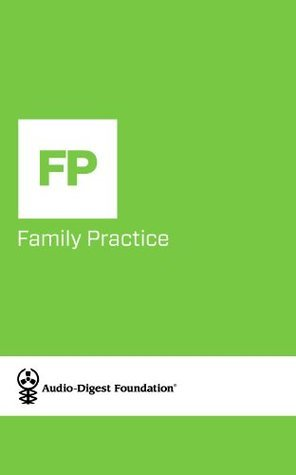 Family Practice: Chronic Kidney Disease: Primary Care Approach to Management (Audio-Digest Foundation Family Practice Continuing Medical Education  by  Audio Digest