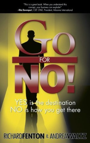 Go for No! Yes is the Destination, No is How You Get There Richard Fenton
