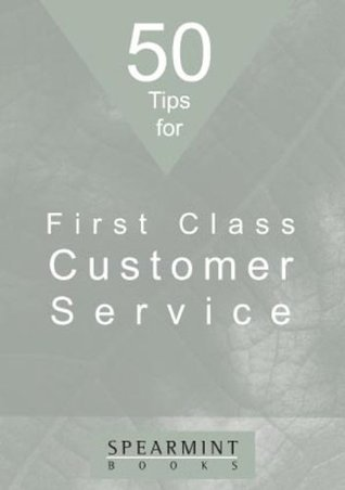 50 Tips for First Class Customer Service (50 Tips from Spearmint) Beverley Williams