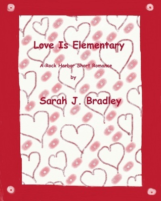 Love is Elementary  by  Sarah J. Bradley