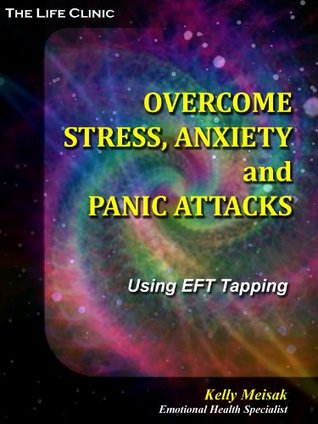 Overcome Stress, Anxiety and Panic Attacks with EFT Tapping Kelly Meisak