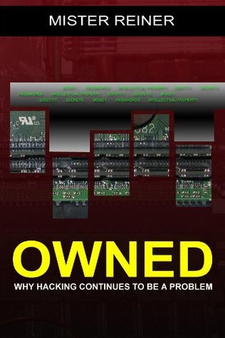 OWNED: Why hacking continues to be a problem  by  Mister Reiner