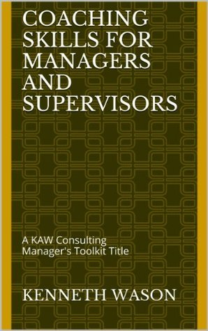 COACHING SKILLS FOR MANAGERS AND SUPERVISORS  by  Kenneth Wason