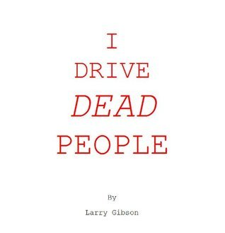 I Drive Dead People  by  Larry Gibson