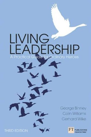 Living Leadership: A Practical Guide for Ordinary Heroes (Financial Times Series)  by  George Binney