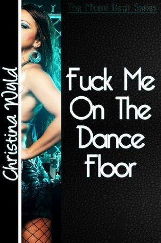 Fuck Me on the Dance Floor  by  Christina Wyld