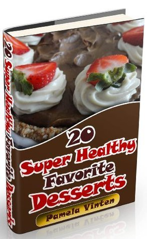 20 Super Healthy Favorite Desserts  by  Pamela Vinten