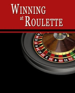 Winning at Roulette: Roulette Strategy to Consistently Win at the Roulette Wheel or How to Win at Roulette to Beat the Casino at their Own Game - Helps You Play Online Roulette, too!  by  W. Scott Warner
