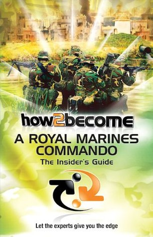 How To Become A Royal Marines Commando: The Insiders Guide (How2become) Richard McMunn