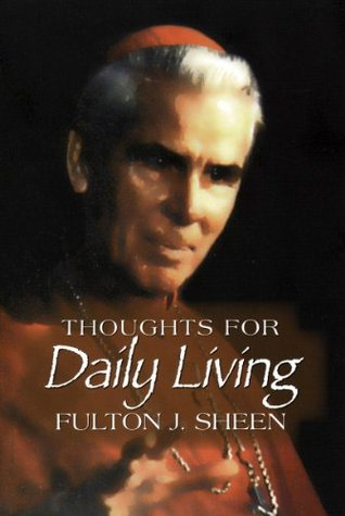 Thoughts for Daily Living  by  Fulton J. Sheen