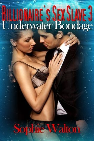 Billionaires Sex Slave 3 Underwater Bondage Sophie Walton
