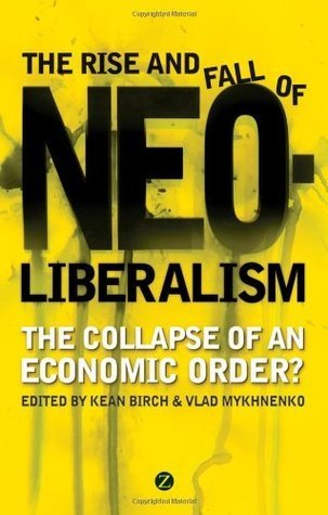 Rise and Fall of Neoliberalism, The Kean Birch