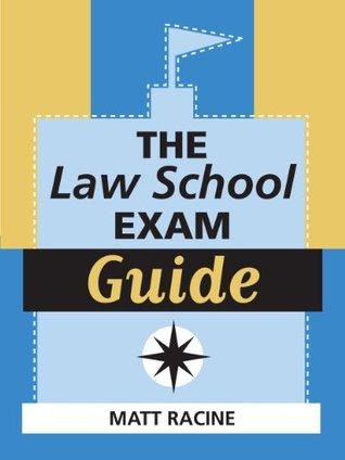 The Law School Exam Guide Matt Racine